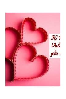 Kỉ niệm Valentine : Tình yêu vĩnh hằng (P1)